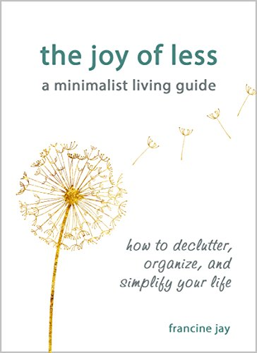 The Joy of Less, A Minimalist Living Guide: How to Declutter, Organize, and Simplify Your Life cover