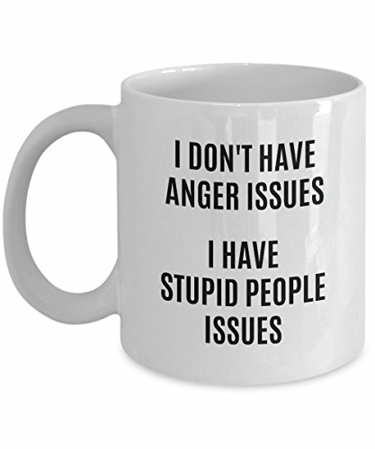 I Don't Have Anger Issues Mug Stupid People Stress Relief Management Walk Away Coffee Cup Funny Gift