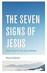 The Seven Signs of Jesus: God's Proof for the Open-Minded