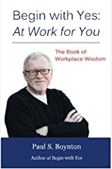 Begin with Yes: At Work for You: The Book of Workplace Wisdom Paperback