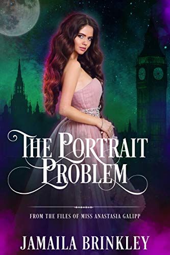 (The Portrait Problem: From the Files of Miss Anastasia Galipp (The Galipp Files Book)