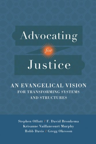 Advocating For Justice  An Evangelical Vision For Transforming Systems And Structures