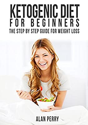 Ketogenic Diet For Beginners: The Step by Step Guide For Weight Loss