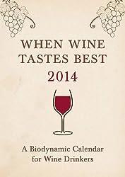 When Wine Tastes Best 2014: A Biodynamic Calendar for Wine Drinkers