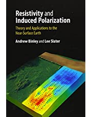 Resistivity and Induced Polarization: Theory and Applications to the Near-Surface Earth