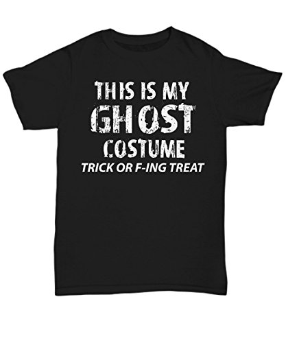 Adult Halloween Costume Unisex T-Shirts for both Men & Women - This is My Ghost Costume Trick or F-ing Treat - Hilarious 2017 Halloween Party Idea - Small (Sm Halloween Party 2017)
