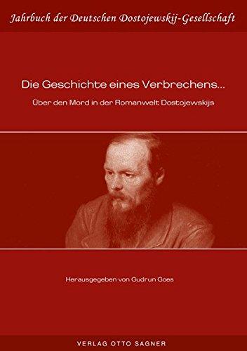 Die Geschichte eines Verbrechens... Ueber den Mord in der Romanwelt Dostojewskijs