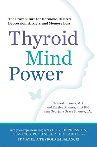 Thyroid Mind Power: The Proven Cure for Hormone-Related Depression, Anxiety, and Memory Loss (Best Diet For Thyroid Problems)