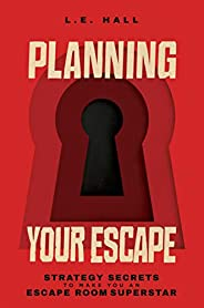 Planning Your Escape: Strategy Secrets to Make You an Escape Room Superstar (English Edition)