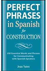 Perfect Phrases in Spanish for Construction: 500 + Essential Words and Phrases for Communicating with Spanish-Speakers (Perfect Phrases Series) Paperback