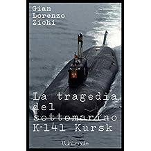 La tragedia del sottomarino  K-141 Kursk: errori e sospetti di una vicenda ancora oscura (Italian Edition)