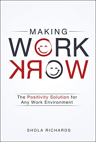 Making Work Work: The Positivity Solution for Any Work Environment
