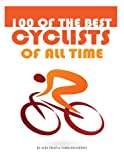 100 of the Best Cyclists of All Time, Alex Trost and Vadim Kravetsky, 1492141461