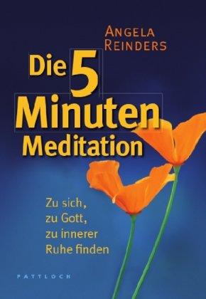 Die 5 Minuten Meditation: Zu sich, zu Gott, zu innerer Ruhe finden Gebundenes Buch – 21. September 2007 Angela Reinders Pattloch 3629021670 Besinnung