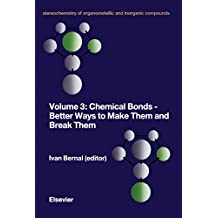 Chemical Bonds - Better Ways to Make Them and Break Them (Stereochemistry of Organometallic and Inorganic Compounds)