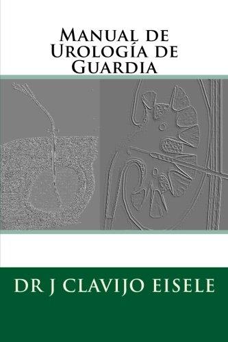 Manual de Urologia de Guardia (Spanish Edition) [Dr. Jorge Clavijo Eisele FEBU] (Tapa Blanda)
