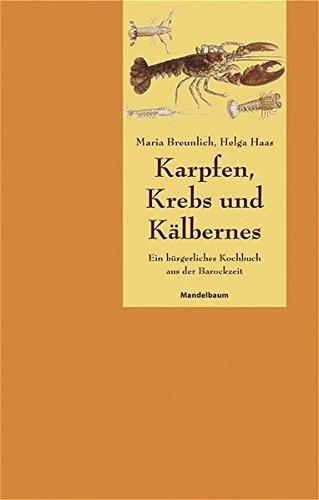 Karpfen, Krebs und Kälbernes: Ein bürgerliches Kochbuch aus der Barockzeit