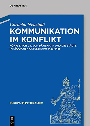 Kommunikation Im Konflikt: König Erik VII. Von Dänemark Und Die Städte Im Südlichen Ostseeraum 1423-1435