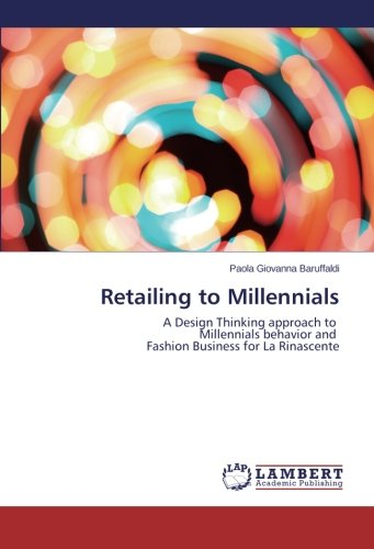 Retailing to Millennials: A Design Thinking approach to   Millennials behavior and   Fashion Business for La - La Rinascente