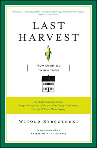 Last Harvest: From Cornfield to New Town: Real Estate Development from George Washington to the Builders of the Twenty-F
