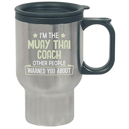 I'm The Muay Thai Coach Others Warned You About - Travel Mug by My Family Tee