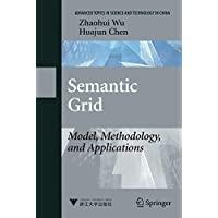 Semantic Grid: Model, Methodology, and Applications (Advanced Topics in Science and Technology in China)