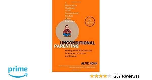 Modern Parenting Moving Beyond >> Unconditional Parenting Moving From Rewards And Punishments To Love