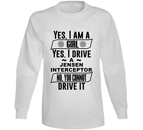 Yes I Am a Girl and Drive Jensen Interceptor Car Lover Enthusiast Long Sleeve T Shirt 2XL -
