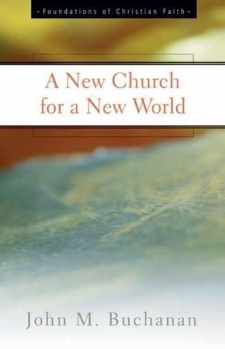a-new-church-for-a-new-world-the-foundations-of-christian-faith