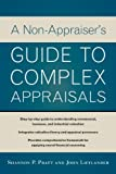 A Non-Appraiser's Guide to Complex Appraisals, Pratt, Shannon and Lifflander, John, 0071812938