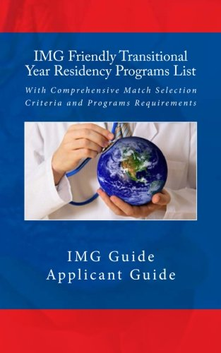 IMG Friendly Transitional Year Residency Programs List: With Comprehensive Match Selection Criteria and Programs Requirements IMG Guide