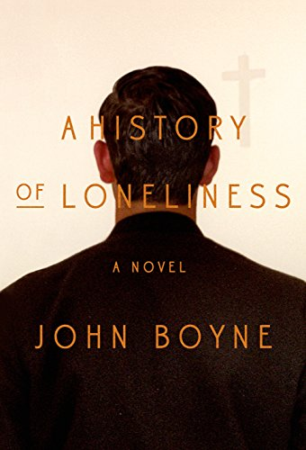 A History of Loneliness: A Novel by [Boyne, John]