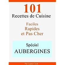 Spécial Aubergines: 101 Recettes de Cuisine Faciles, Rapides et Pas Cher (French Edition)