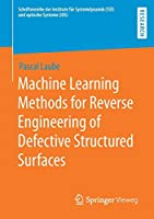 Machine Learning Methods for Reverse Engineering of Defective Structured Surfaces Front Cover