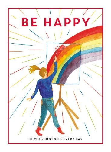 Be Happy: Be Your Best Self Every Day ( Be You)