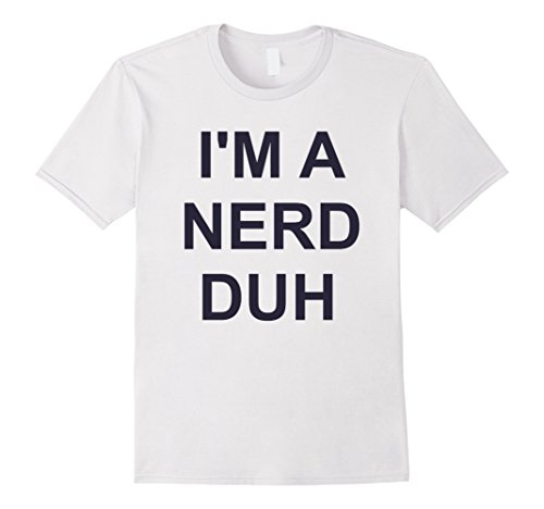 Nerd Costume Ideas For Couples (Mens I'm A Nerd Duh T-Shirt Geek Funny Halloween Costume Top Tee 3XL White)