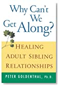 Why Can't We Get Along?: Healing Adult Sibling Relationships