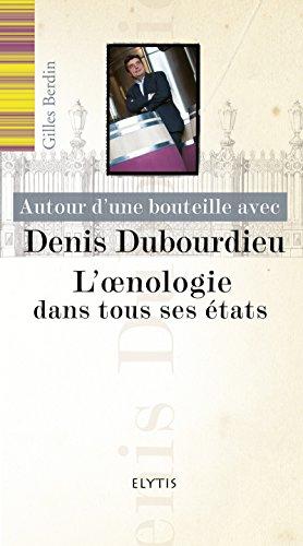 Autour d'une bouteille avec Denis Dubourdieu: L'oenologie dans tous ses états (Autour d'une bouteille avec...) (French Edition)