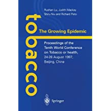 Tobacco: The Growing Epidemic: Proceedings of the Tenth World Conference on Tobacco or Health, 24–28 August 1997, Beijing, China