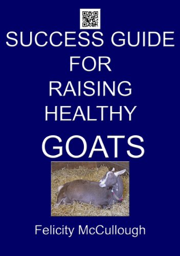Success Guide For Raising Healthy Goats (Goat Knowledge Book 4) by [McCullough, Felicity]