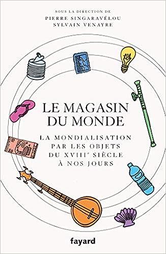 Book's Cover of Le magasin du monde: La mondialisation par les objets du XVIIIe siècle à nos jours (Français) Broché – 9 septembre 2020