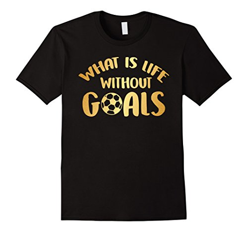 What is life without goals Gold T-Shirt Gift