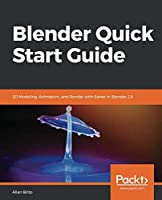 Blender Quick Start Guide: 3D Modeling, Animation, and Render with Eevee in Blender 2.8 Front Cover