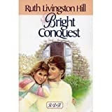 Bright Conquest, Ruth L. Hill, 0890815240
