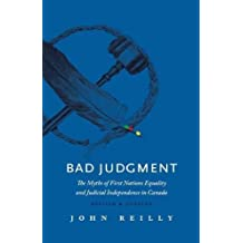 Bad Judgment: The Myths of First Nations Equality and Judicial Independence in Canada – Revised & Updated