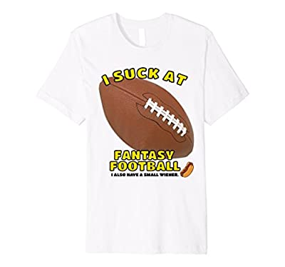 I Suck At Fantasy Football - Awesome Shirt for Last Place