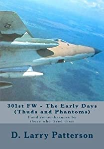 301st FW - The Early Days (Thuds and Phantoms): Fond remembrances by those who lived them