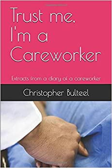 Trust me, I'm a Careworker: Extracts from a diary of a careworker