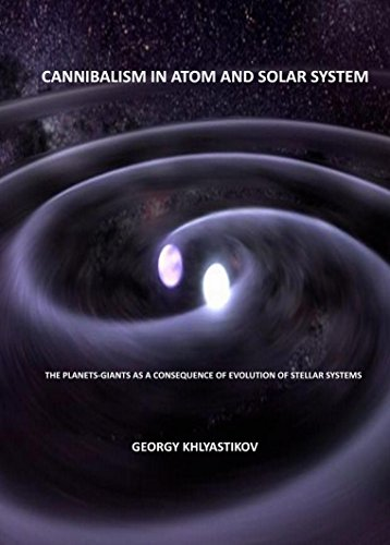 Cannibalism in atom and Solar system: The planets-giants as a consequence of evolution of stellar systems (Natural sciences Book 5)