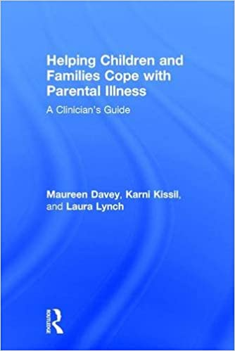 Book Helping Children and Families Cope with Parental Illness: A Clinician's Guide